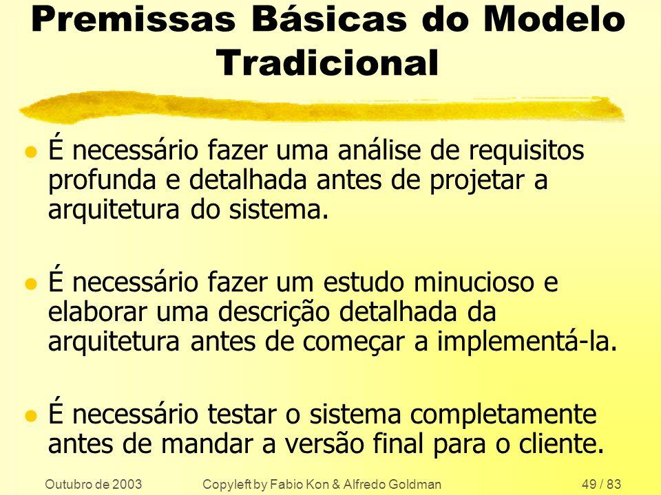 Outubro de 2003 Copyleft by Fabio Kon & Alfredo Goldman49 / 83 Premissas Básicas do Modelo Tradicional l É necessário fazer uma análise de requisitos