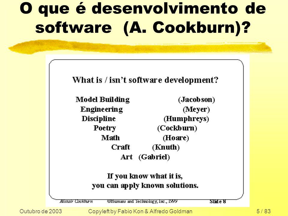 Outubro de 2003 Copyleft by Fabio Kon & Alfredo Goldman5 / 83 O que é desenvolvimento de software (A. Cookburn)?