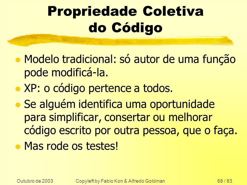 Outubro de 2003 Copyleft by Fabio Kon & Alfredo Goldman68 / 83 Propriedade Coletiva do Código l Modelo tradicional: só autor de uma função pode modifi