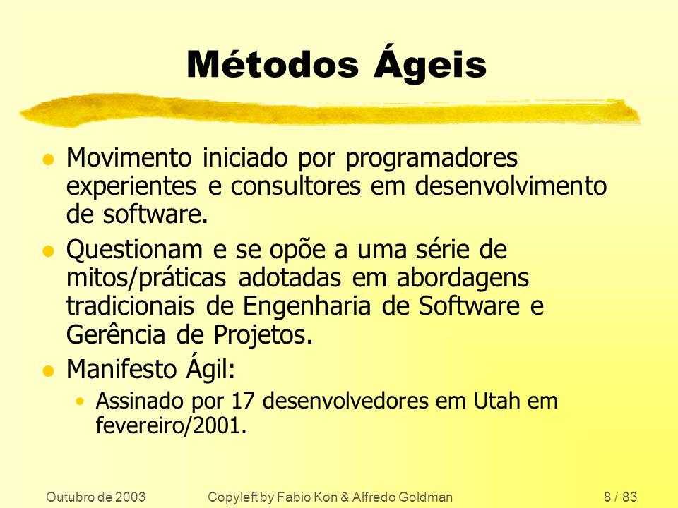 Outubro de 2003 Copyleft by Fabio Kon & Alfredo Goldman8 / 83 Métodos Ágeis l Movimento iniciado por programadores experientes e consultores em desenv