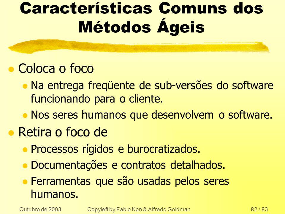 Outubro de 2003 Copyleft by Fabio Kon & Alfredo Goldman82 / 83 Características Comuns dos Métodos Ágeis l Coloca o foco l Na entrega freqüente de sub-
