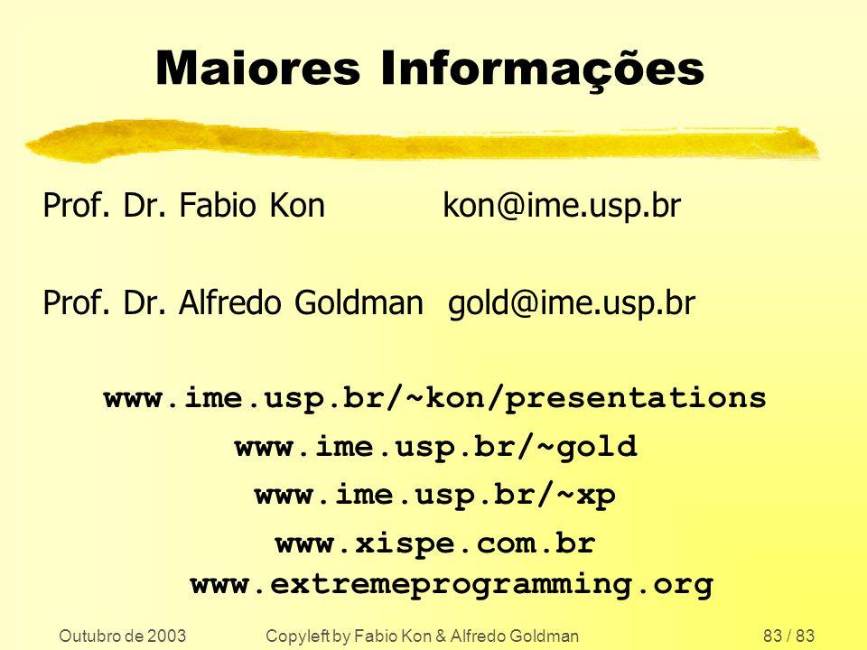 Outubro de 2003 Copyleft by Fabio Kon & Alfredo Goldman83 / 83 Maiores Informações Prof. Dr. Fabio Kon kon@ime.usp.br Prof. Dr. Alfredo Goldman gold@i