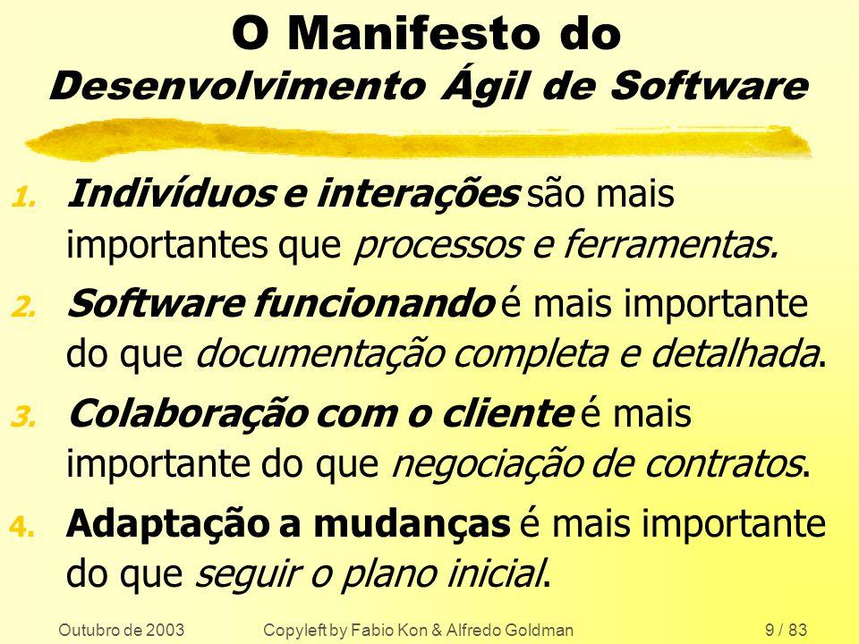 Outubro de 2003 Copyleft by Fabio Kon & Alfredo Goldman9 / 83 O Manifesto do Desenvolvimento Ágil de Software 1. Indivíduos e interações são mais impo