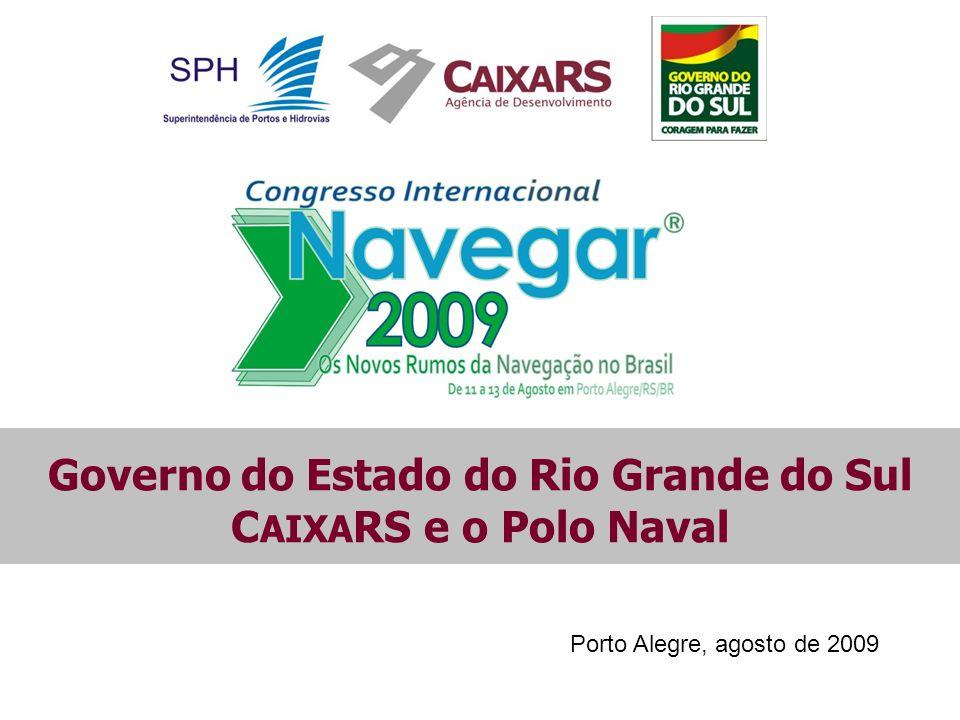 Porto Alegre, agosto de 2009 Governo do Estado do Rio Grande do Sul C AIXA RS e o Polo Naval