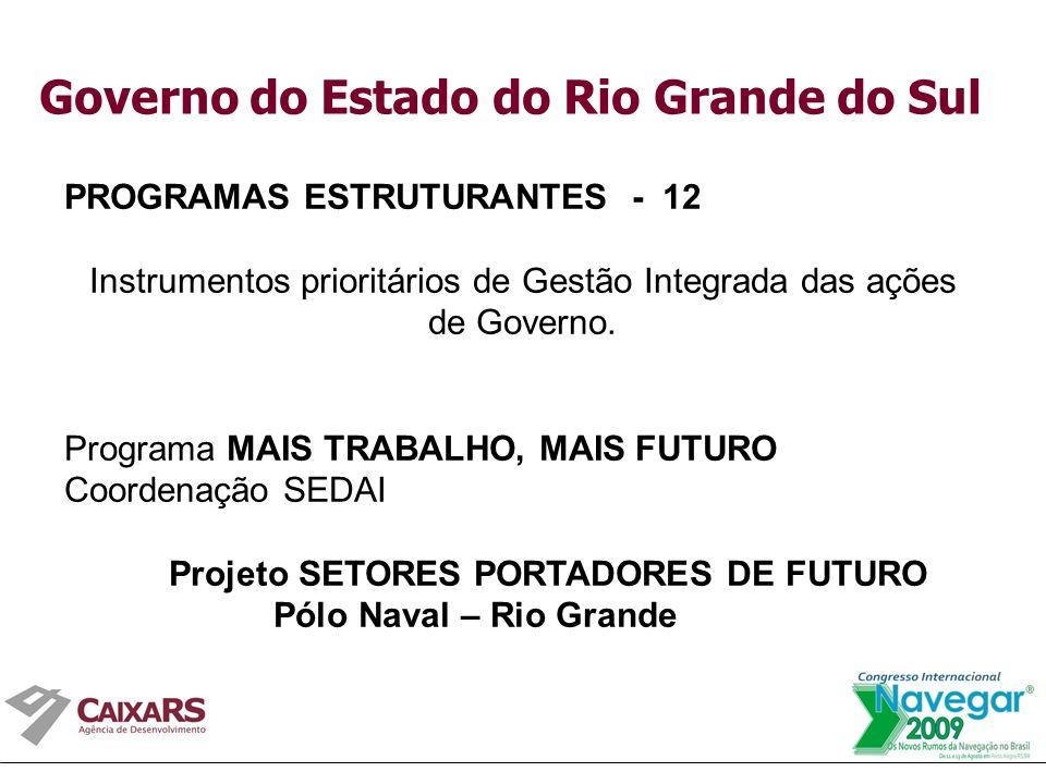 Governo do Estado do Rio Grande do Sul PROGRAMAS ESTRUTURANTES - 12 Instrumentos prioritários de Gestão Integrada das ações de Governo.