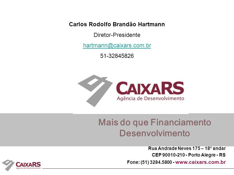Mais do que Financiamento Desenvolvimento Rua Andrade Neves 175 – 18º andar CEP 90010-210 - Porto Alegre - RS Fone: (51) 3284.5800 - www.caixars.com.br Carlos Rodolfo Brandão Hartmann Diretor-Presidente hartmann@caixars.com.br 51-32845826