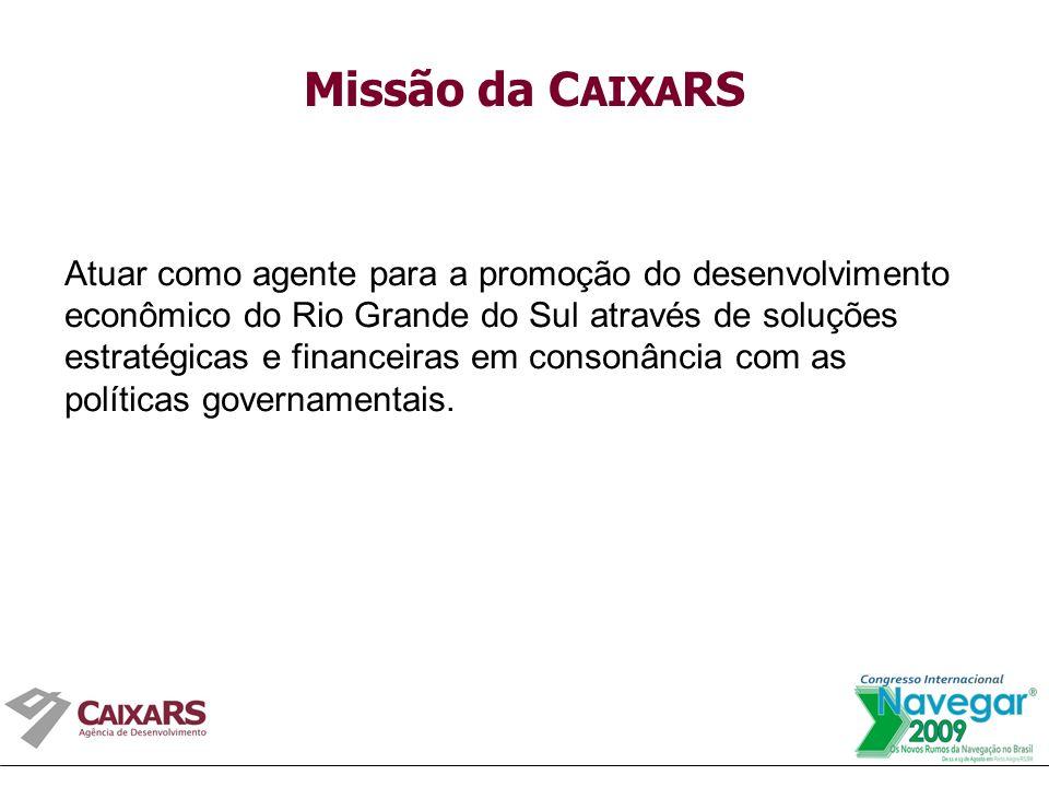 Missão da C AIXA RS Atuar como agente para a promoção do desenvolvimento econômico do Rio Grande do Sul através de soluções estratégicas e financeiras em consonância com as políticas governamentais.