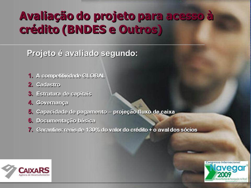 Avaliação do projeto para acesso à crédito (BNDES e Outros) Projeto é avaliado segundo: 1.