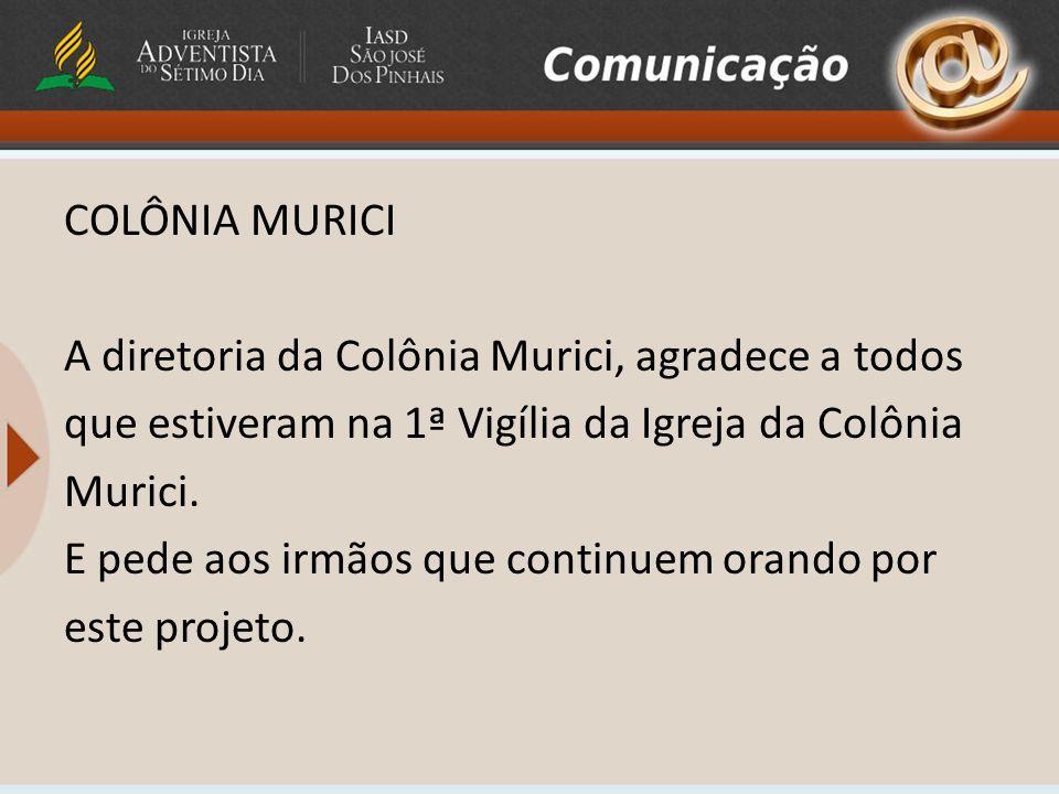 COLÔNIA MURICI A diretoria da Colônia Murici, agradece a todos que estiveram na 1ª Vigília da Igreja da Colônia Murici.