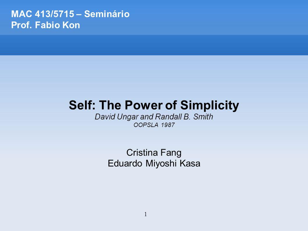 22 Self: The Power of Simplicity Occam s razor Self omite Classes e Variáveis Não existe diferença entre acessar variáveis ou enviar uma mensagem.