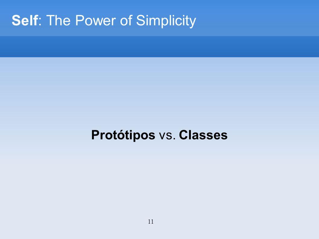 11 Self: The Power of Simplicity Protótipos vs. Classes