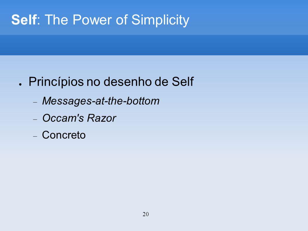 20 Self: The Power of Simplicity Princípios no desenho de Self Messages-at-the-bottom Occam s Razor Concreto