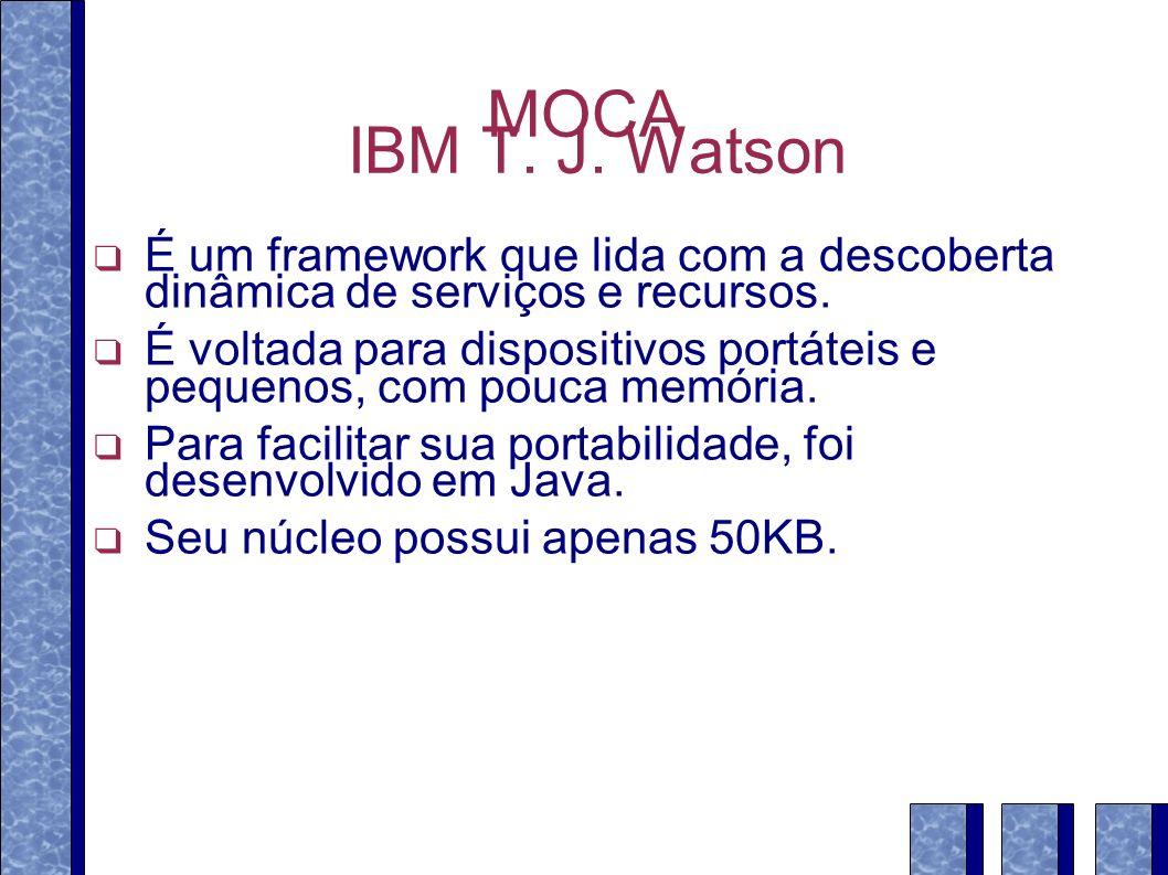 MOCA IBM T. J. Watson É um framework que lida com a descoberta dinâmica de serviços e recursos. É voltada para dispositivos portáteis e pequenos, com