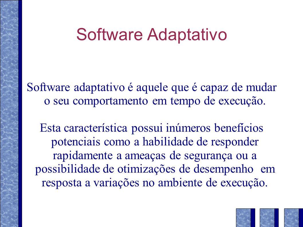 Software Adaptativo Software adaptativo é aquele que é capaz de mudar o seu comportamento em tempo de execução. Esta característica possui inúmeros be