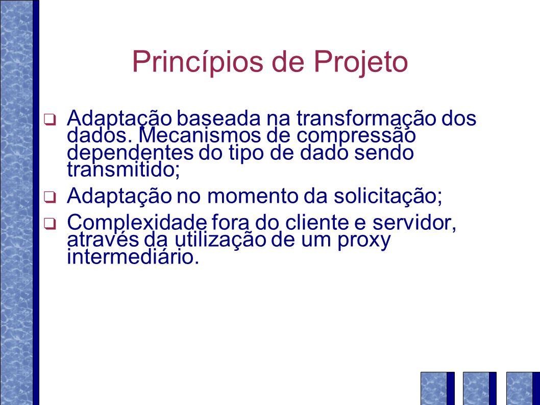 Princípios de Projeto Adaptação baseada na transformação dos dados. Mecanismos de compressão dependentes do tipo de dado sendo transmitido; Adaptação