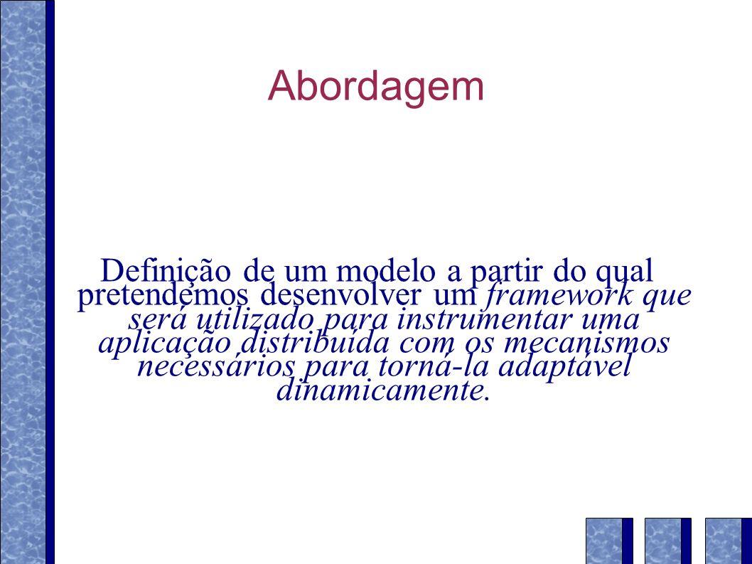 Abordagem Definição de um modelo a partir do qual pretendemos desenvolver um framework que será utilizado para instrumentar uma aplicação distribuída