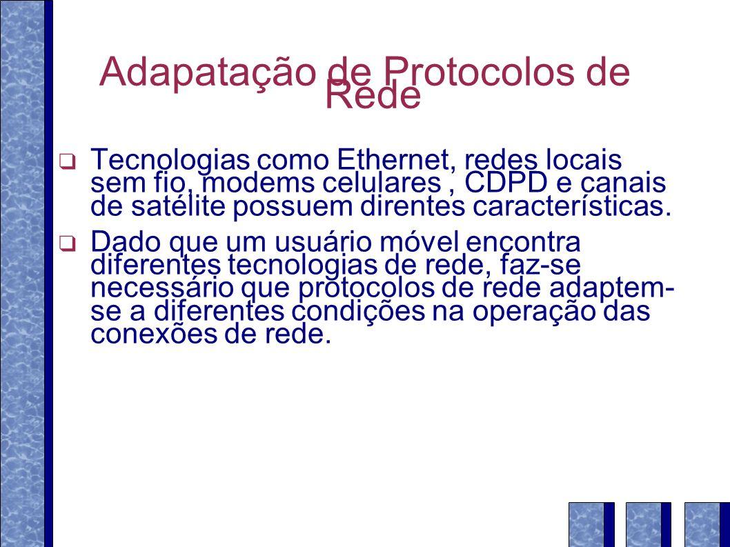 Adapatação de Protocolos de Rede Tecnologias como Ethernet, redes locais sem fio, modems celulares, CDPD e canais de satélite possuem direntes caracte