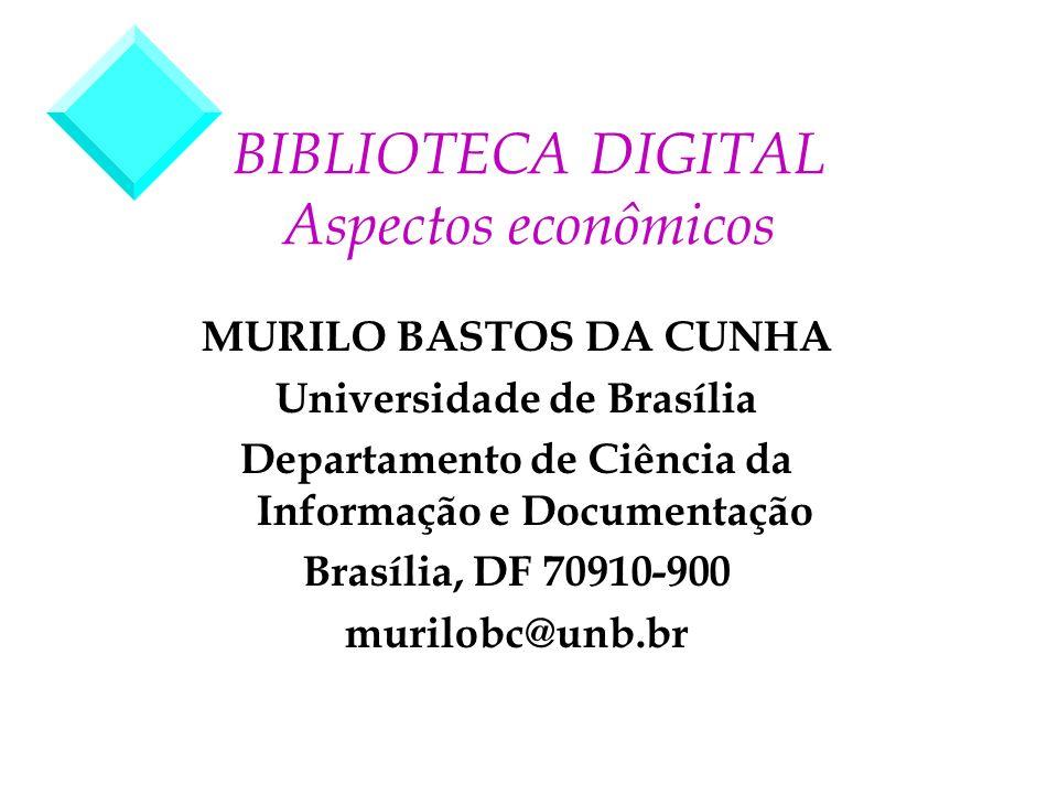 BIBLIOTECA DIGITAL Aspectos econômicos MURILO BASTOS DA CUNHA Universidade de Brasília Departamento de Ciência da Informação e Documentação Brasília,