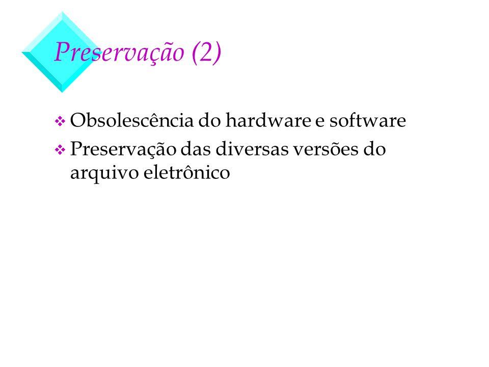 Preservação (2) v Obsolescência do hardware e software v Preservação das diversas versões do arquivo eletrônico