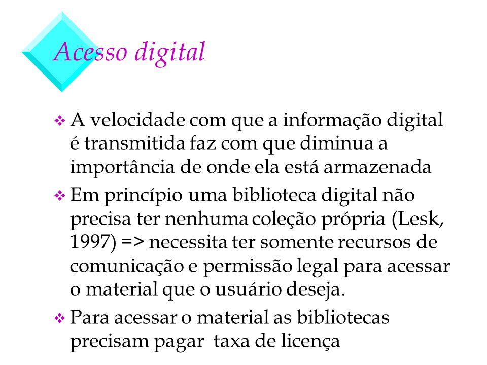 Acesso digital v A velocidade com que a informação digital é transmitida faz com que diminua a importância de onde ela está armazenada v Em princípio