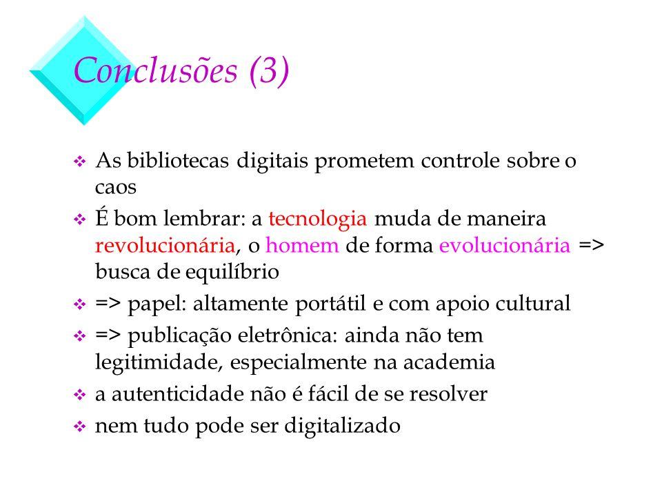Conclusões (3) v As bibliotecas digitais prometem controle sobre o caos v É bom lembrar: a tecnologia muda de maneira revolucionária, o homem de forma