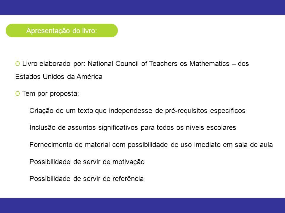 Apresentação do livro: Ѻ Livro elaborado por: National Council of Teachers os Mathematics – dos Estados Unidos da América Ѻ Tem por proposta: Criação