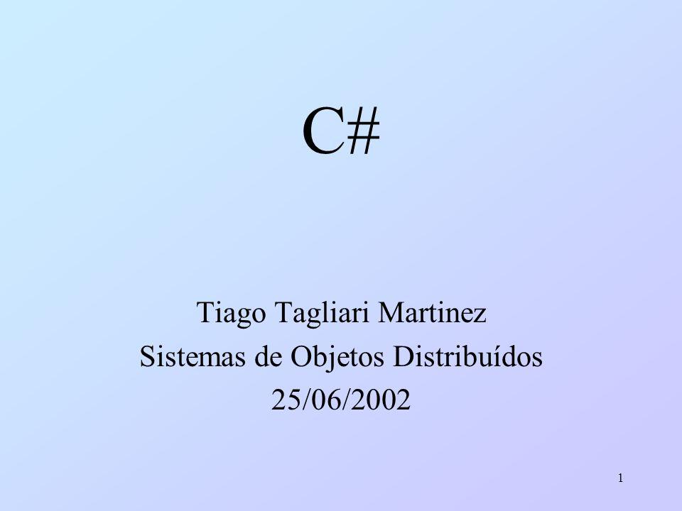 1 C# Tiago Tagliari Martinez Sistemas de Objetos Distribuídos 25/06/2002
