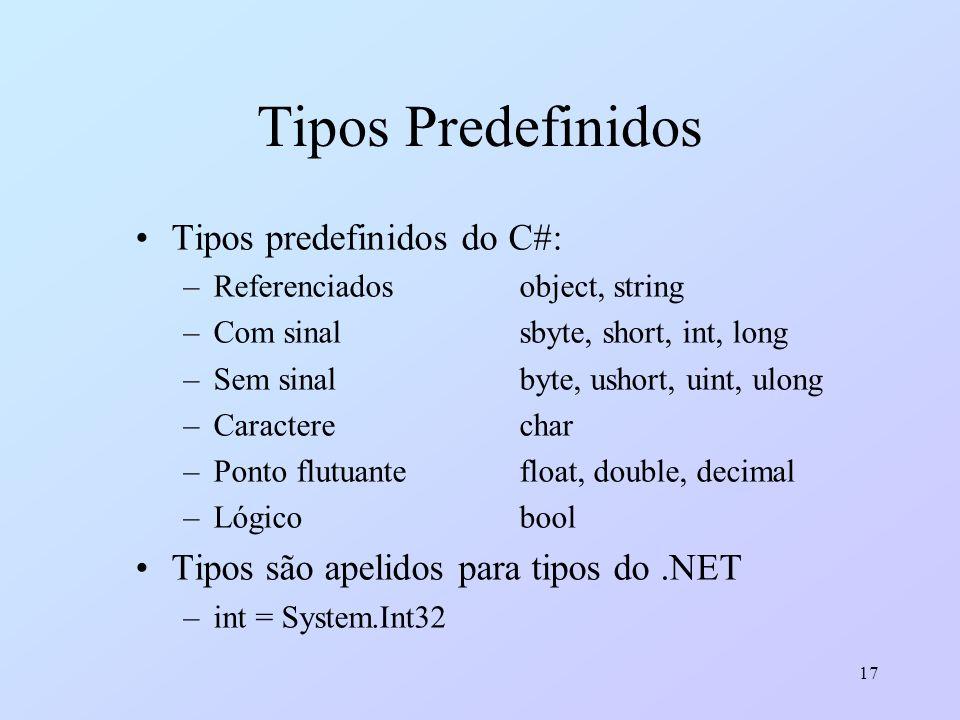 17 Tipos Predefinidos Tipos predefinidos do C#: –Referenciadosobject, string –Com sinalsbyte, short, int, long –Sem sinalbyte, ushort, uint, ulong –Ca