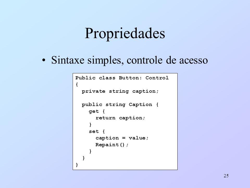 25 Propriedades Sintaxe simples, controle de acesso Public class Button: Control { private string caption; public string Caption { get { return captio
