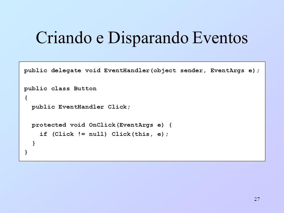 27 Criando e Disparando Eventos public delegate void EventHandler(object sender, EventArgs e); public class Button { public EventHandler Click; protec