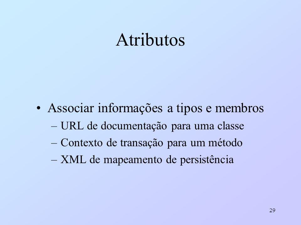 29 Atributos Associar informações a tipos e membros –URL de documentação para uma classe –Contexto de transação para um método –XML de mapeamento de p