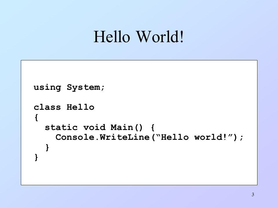 3 Hello World! using System; class Hello { static void Main() { Console.WriteLine(Hello world!); }