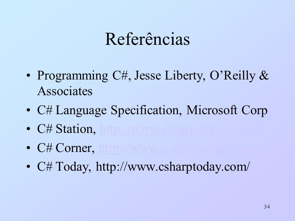34 Referências Programming C#, Jesse Liberty, OReilly & Associates C# Language Specification, Microsoft Corp C# Station, http://www.csharp-station.com