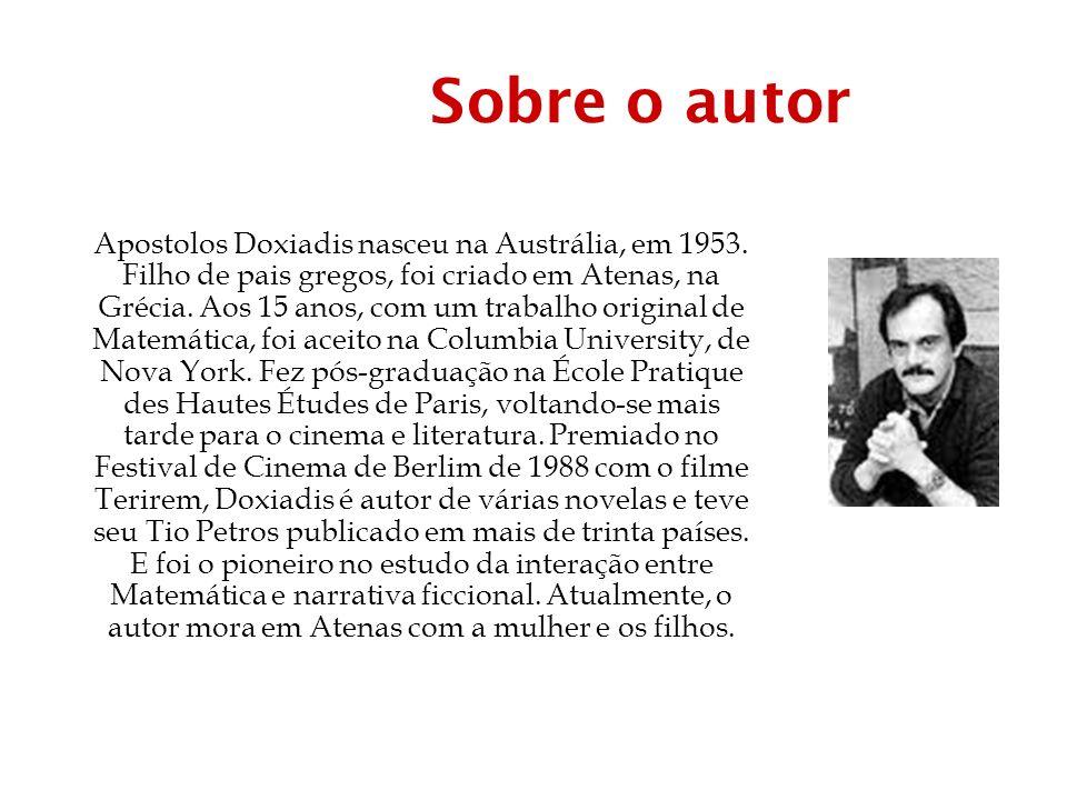 Sobre o autor Apostolos Doxiadis nasceu na Austrália, em 1953.