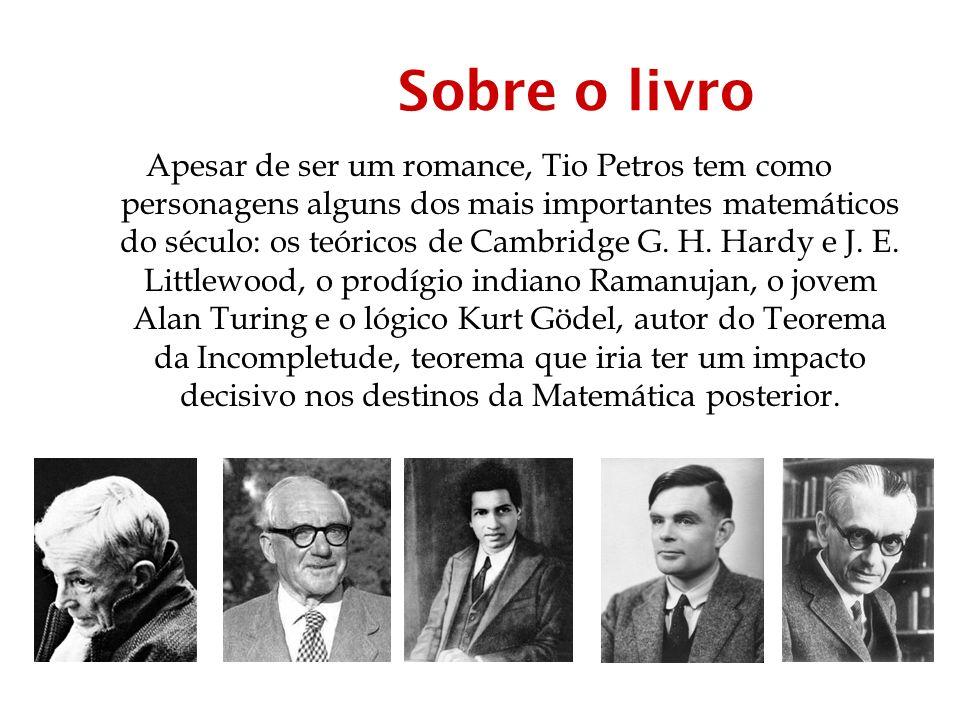 Sobre o livro Apesar de ser um romance, Tio Petros tem como personagens alguns dos mais importantes matemáticos do século: os teóricos de Cambridge G.
