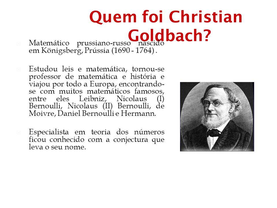 Quem foi Christian Goldbach.