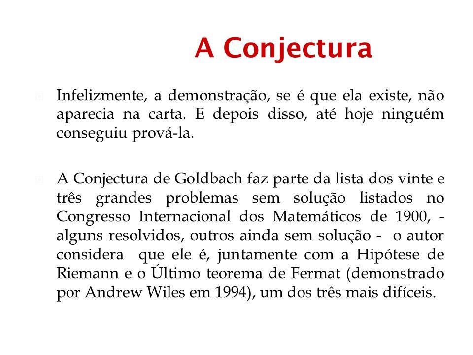 A Conjectura Infelizmente, a demonstração, se é que ela existe, não aparecia na carta.