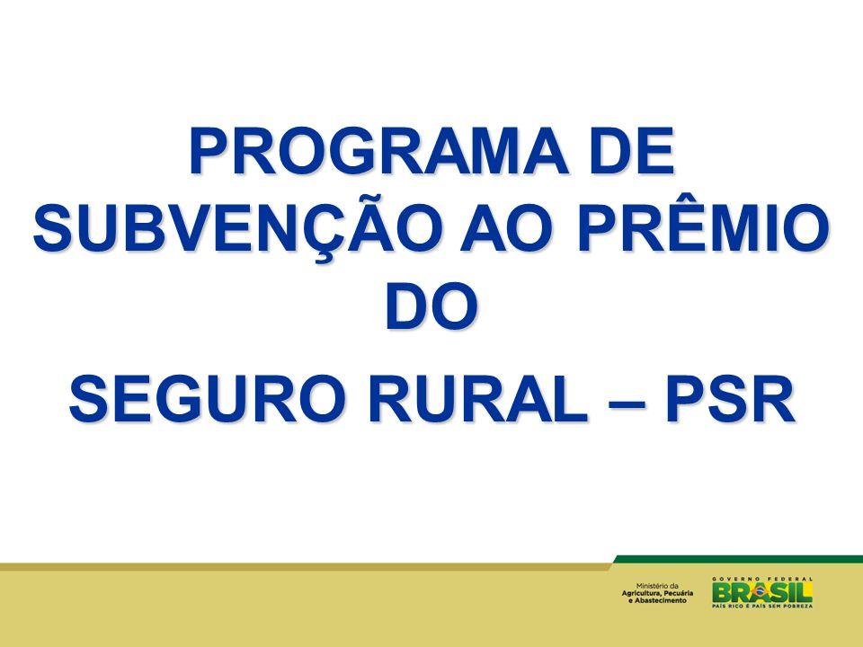 PROGRAMA DE SUBVENÇÃO AO PRÊMIO DO SEGURO RURAL – PSR