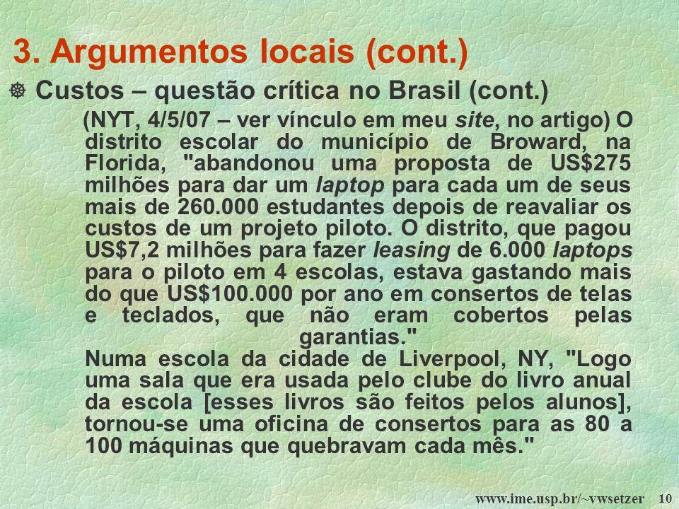 www.ime.usp.br/~vwsetzer 10 3. Argumentos locais (cont.) Custos – questão crítica no Brasil (cont.) (NYT, 4/5/07 – ver vínculo em meu site, no artigo)