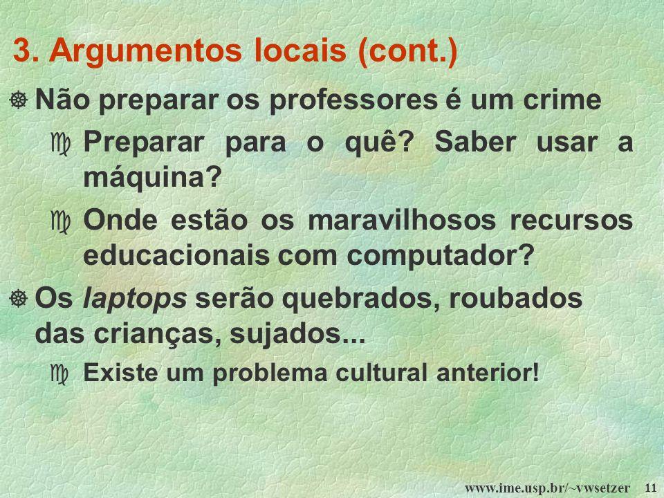 www.ime.usp.br/~vwsetzer 11 3. Argumentos locais (cont.) Não preparar os professores é um crime c Preparar para o quê? Saber usar a máquina? c Onde es