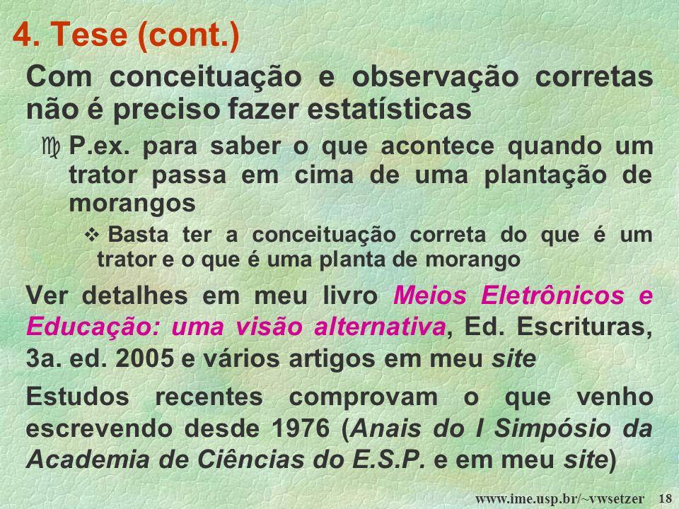 www.ime.usp.br/~vwsetzer 18 4. Tese (cont.) Com conceituação e observação corretas não é preciso fazer estatísticas c P.ex. para saber o que acontece