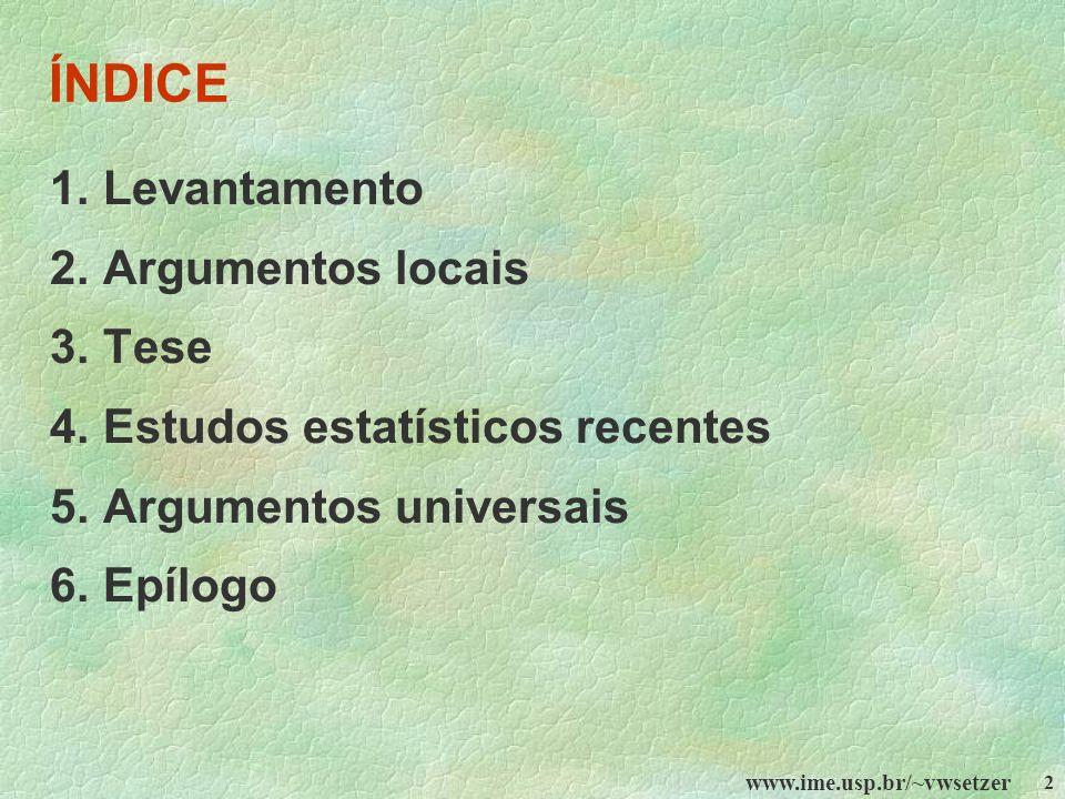 2 ÍNDICE 1. Levantamento 2. Argumentos locais 3. Tese 4. Estudos estatísticos recentes 5. Argumentos universais 6. Epílogo