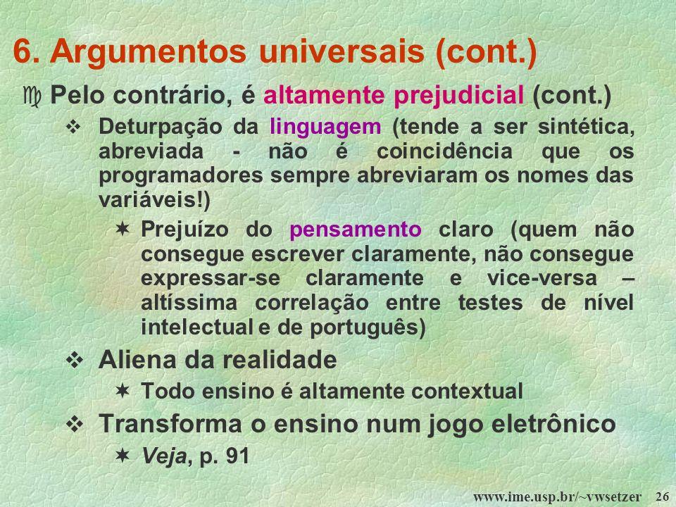 www.ime.usp.br/~vwsetzer 26 6. Argumentos universais (cont.) c Pelo contrário, é altamente prejudicial (cont.) Deturpação da linguagem (tende a ser si