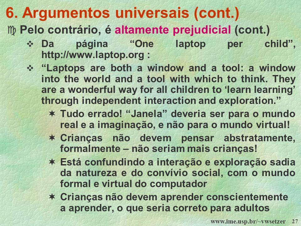 www.ime.usp.br/~vwsetzer 27 6. Argumentos universais (cont.) c Pelo contrário, é altamente prejudicial (cont.) Da página One laptop per child, http://