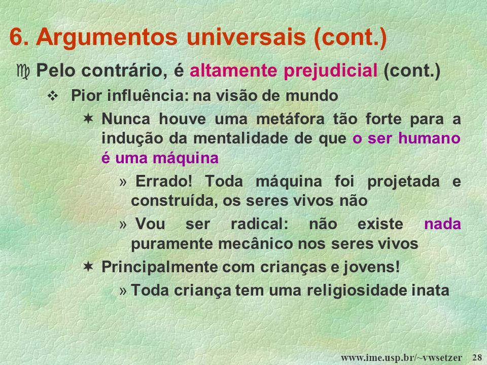 www.ime.usp.br/~vwsetzer 28 6. Argumentos universais (cont.) c Pelo contrário, é altamente prejudicial (cont.) Pior influência: na visão de mundo Nunc