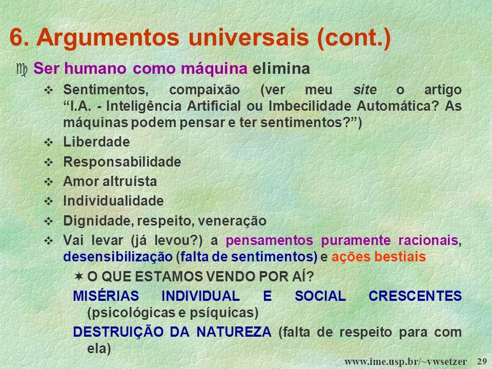 www.ime.usp.br/~vwsetzer 29 6. Argumentos universais (cont.) c Ser humano como máquina elimina Sentimentos, compaixão (ver meu site o artigo I.A. - In