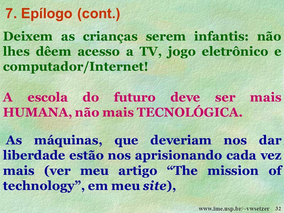 www.ime.usp.br/~vwsetzer 32 Deixem as crianças serem infantis: não lhes dêem acesso a TV, jogo eletrônico e computador/Internet! A escola do futuro de