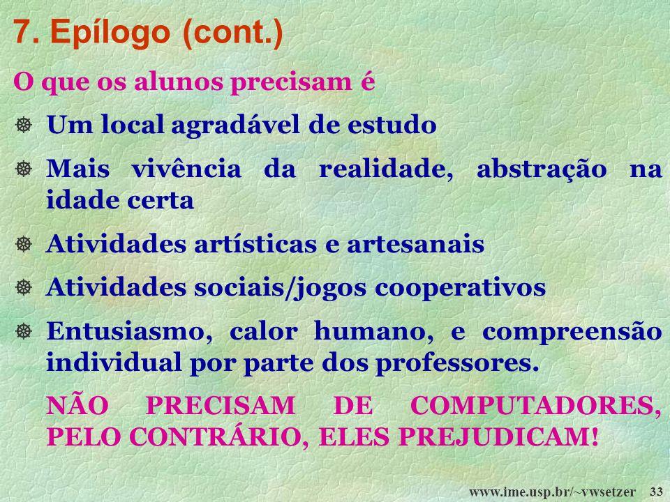 www.ime.usp.br/~vwsetzer 33 O que os alunos precisam é Um local agradável de estudo Mais vivência da realidade, abstração na idade certa Atividades ar