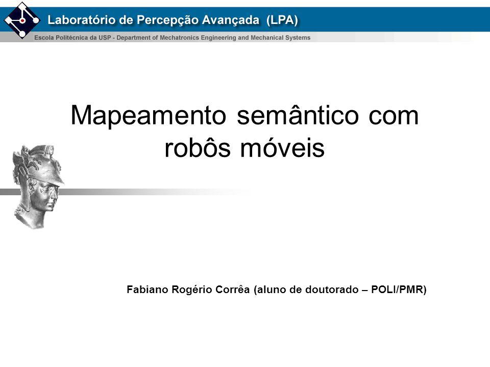 Mapeamento semântico com robôs móveis Fabiano Rogério Corrêa (aluno de doutorado – POLI/PMR)
