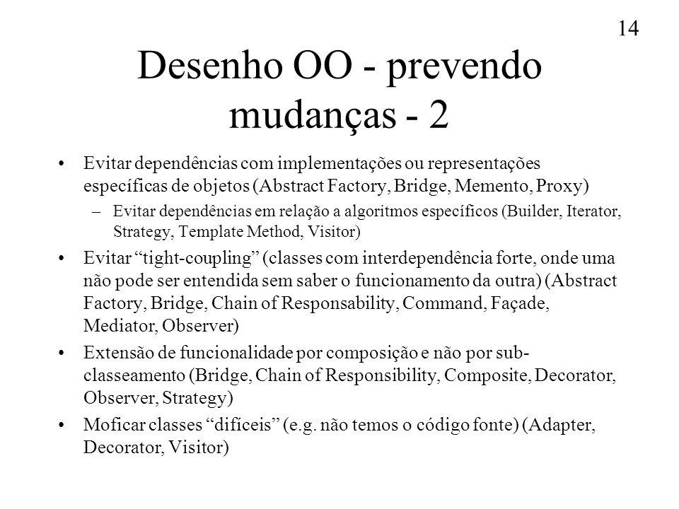 14 Desenho OO - prevendo mudanças - 2 Evitar dependências com implementações ou representações específicas de objetos (Abstract Factory, Bridge, Memen